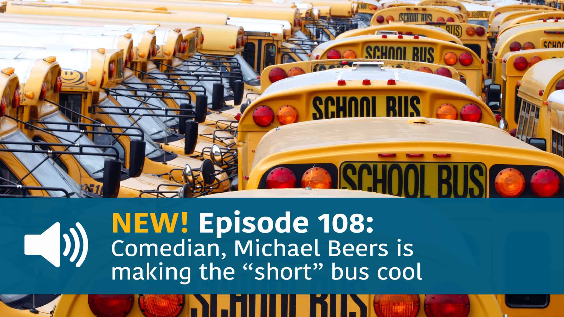 """A group of yellow school buses, with the words, New! Episode 108: Comedian, Michael Beers is makign the """"short"""" bus cool"""