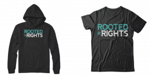 A Rooted in Rights Branded hoodie and T -shirt