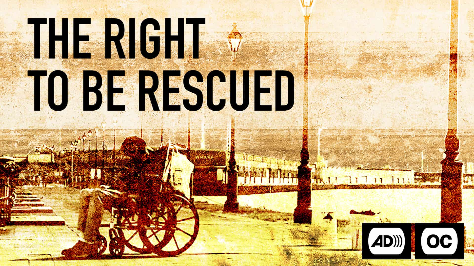 Movie poster for The Right to be Rescued with Audio Description and Open Caption icons. A person in a wheelchair on a pier.