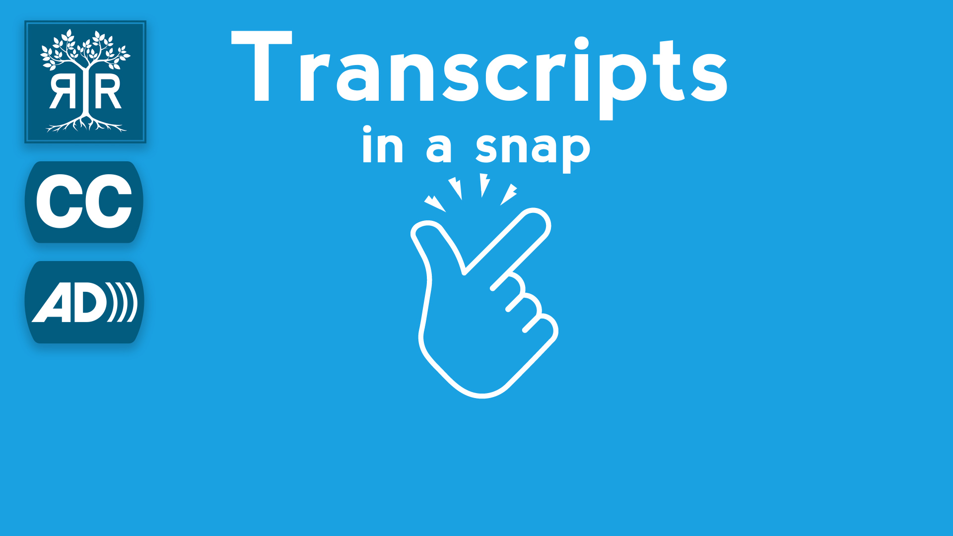 Light blue image with the illustration of a hand snapping in the center with the following text in white font above it: Transcripts in a snap