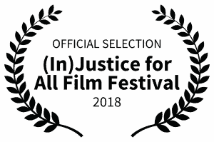 """Film festival laurel that says, """"OFFICIAL SELECTION, (In)Justice for All Film Festival, 2018"""""""