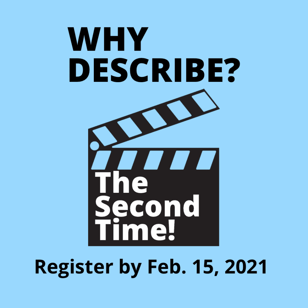 """Graphic with the text, """"WHY DESCRIBE?"""" at the top. There is an image of a film clapper below it with the text, """"The Second Time!"""" on it. Text at the bottom says, """"Register by Feb. 15, 2021""""."""